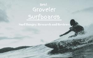 best groveler surfboards