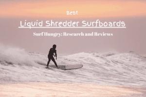 liquid shredder surfboards reviews