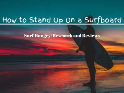 7 Easy Steps on How to Stand Up on a Surfboard: [2020] Guide