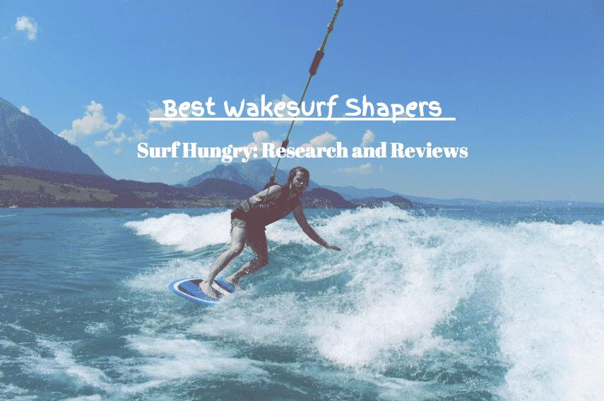 best wakesurf shapers