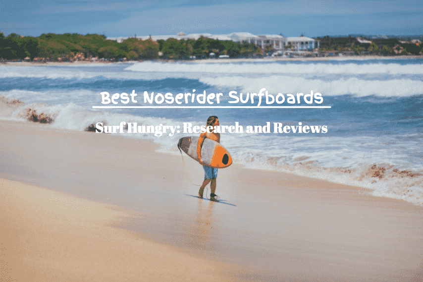 best noserider surfboards