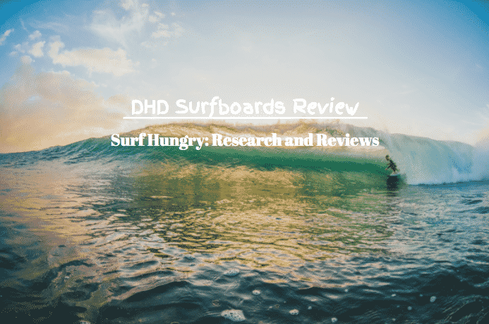 dhd surfboards review