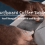 Top 6 Best Surfboard Coffee Tables You'll Love (2021 Guide)